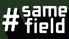 #samefield